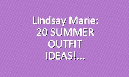 Lindsay Marie: 20 SUMMER OUTFIT IDEAS!