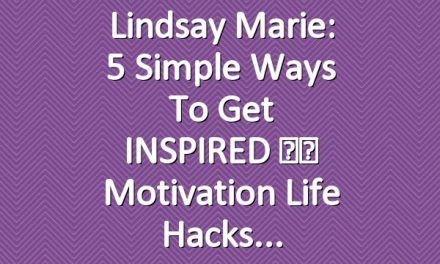 Lindsay Marie: 5 Simple Ways To Get INSPIRED ♥︎ Motivation Life Hacks