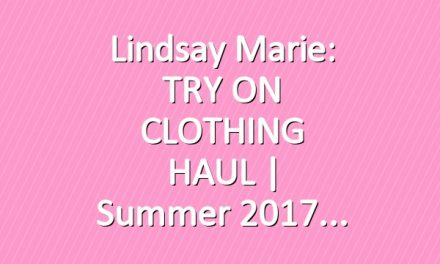 Lindsay Marie: TRY ON CLOTHING HAUL | Summer 2017