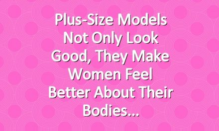 Plus-Size Models Not Only Look Good, They Make Women Feel Better About Their Bodies
