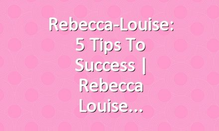 Rebecca-Louise: 5 Tips To Success | Rebecca Louise