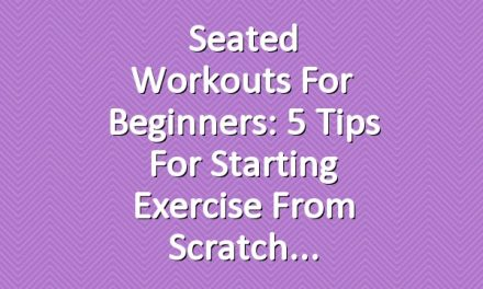 Seated Workouts for Beginners: 5 Tips for Starting Exercise from Scratch