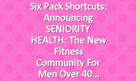 Six Pack Shortcuts: Announcing SENIORITY HEALTH: The New Fitness Community For Men Over 40