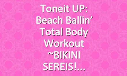 Toneit UP: Beach Ballin' Total Body Workout ~BIKINI SEREIS!