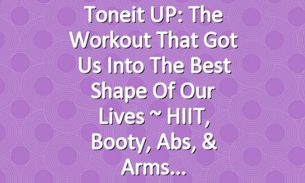 Toneit UP: The Workout That Got Us Into the Best Shape of Our Lives ~ HIIT, Booty, Abs, & Arms