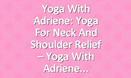 Yoga With Adriene: Yoga for Neck and Shoulder Relief – Yoga With Adriene