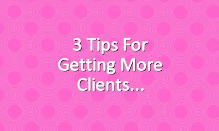 3 Tips for Getting More Clients