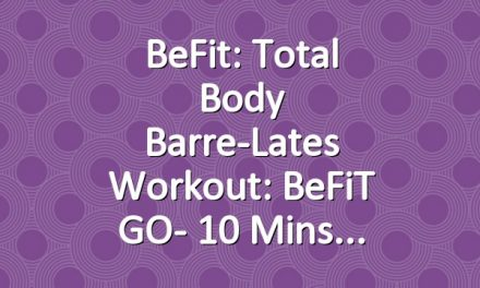 BeFit: Total Body Barre-Lates Workout: BeFiT GO- 10 Mins