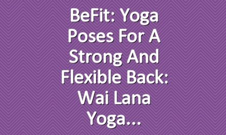 BeFit: Yoga Poses for a Strong and Flexible Back: Wai Lana Yoga