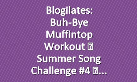 Blogilates: Buh-Bye Muffintop Workout ☀ Summer Song Challenge #4 ☀