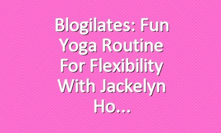 Blogilates: Fun Yoga Routine for Flexibility with Jackelyn Ho