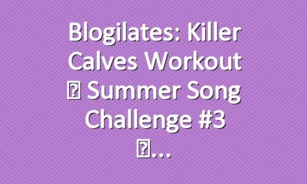 Blogilates: Killer Calves Workout ☀ Summer Song Challenge #3 ☀
