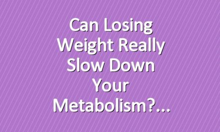 Can Losing Weight Really Slow Down Your Metabolism?