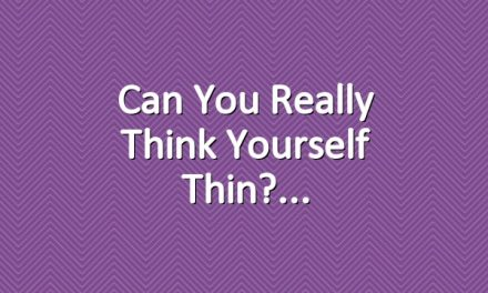Can You Really Think Yourself Thin?
