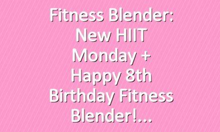 Fitness Blender: New HIIT Monday + Happy 8th Birthday Fitness Blender!
