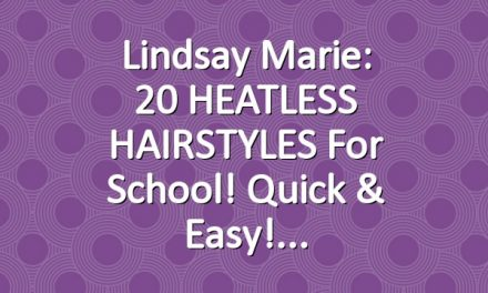 Lindsay Marie: 20 HEATLESS HAIRSTYLES for School! Quick & Easy!