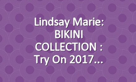 Lindsay Marie: BIKINI COLLECTION : Try On 2017