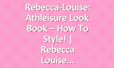 Rebecca-Louise: Athleisure Look Book – How To Style! | Rebecca Louise
