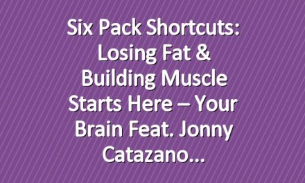 Six Pack Shortcuts: Losing Fat & Building Muscle Starts Here – Your Brain feat. Jonny Catazano