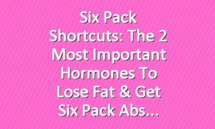 Six Pack Shortcuts: The 2 Most Important Hormones To Lose Fat & Get Six Pack Abs