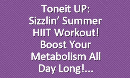 Toneit UP: Sizzlin' Summer HIIT Workout! Boost Your Metabolism All Day Long!