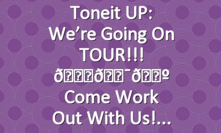 Toneit UP: We're going on TOUR!!! 🚎👯🗺 Come work out with us!
