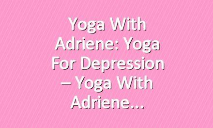 Yoga With Adriene: Yoga For Depression – Yoga With Adriene