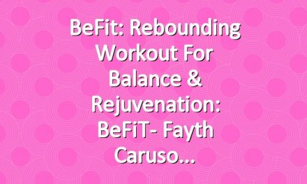 BeFit: Rebounding Workout for Balance & Rejuvenation: BeFiT- Fayth Caruso