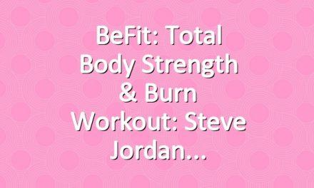 BeFit: Total Body Strength & Burn Workout: Steve Jordan