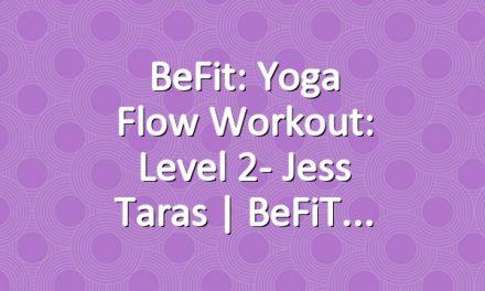BeFit: Yoga Flow Workout: Level 2- Jess Taras   BeFiT