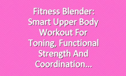 Fitness Blender: Smart Upper Body Workout for Toning, Functional Strength and Coordination