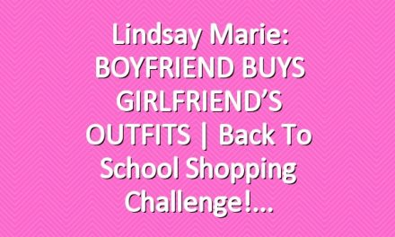 Lindsay Marie: BOYFRIEND BUYS GIRLFRIEND'S OUTFITS | Back To School Shopping Challenge!