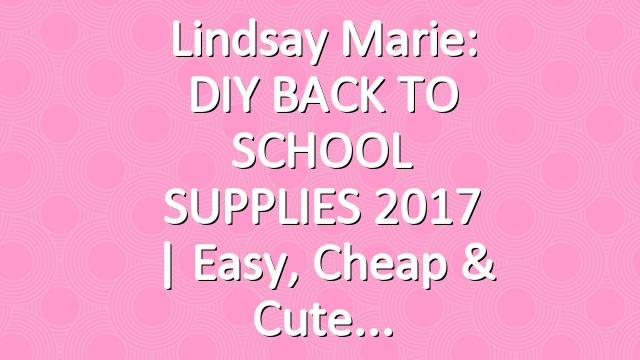 Lindsay Marie: DIY BACK TO SCHOOL SUPPLIES 2017   Easy, Cheap & Cute