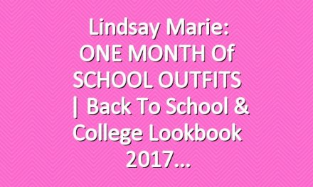 Lindsay Marie: ONE MONTH of SCHOOL OUTFITS   Back To School & College Lookbook 2017