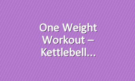 One Weight Workout – Kettlebell