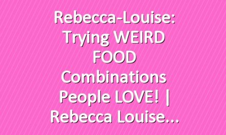 Rebecca-Louise: Trying WEIRD FOOD Combinations People LOVE!   Rebecca Louise
