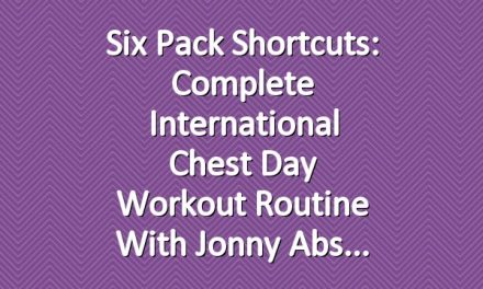 Six Pack Shortcuts: Complete International Chest Day Workout Routine With Jonny Abs