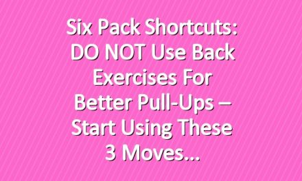 Six Pack Shortcuts: DO NOT Use Back Exercises For Better Pull-Ups – Start Using These 3 Moves
