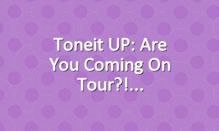 Toneit UP: Are you coming on tour?!