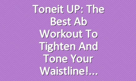 Toneit UP: The Best Ab Workout to Tighten and Tone Your Waistline!