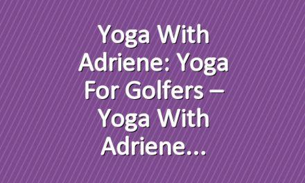 Yoga With Adriene: Yoga for Golfers – Yoga With Adriene