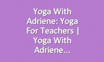 Yoga With Adriene: Yoga For Teachers | Yoga With Adriene
