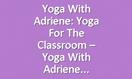 Yoga With Adriene: Yoga For The Classroom – Yoga With Adriene