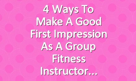4 Ways to Make a Good First Impression as a Group Fitness Instructor