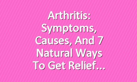 Arthritis: Symptoms, Causes, and 7 Natural Ways to Get Relief