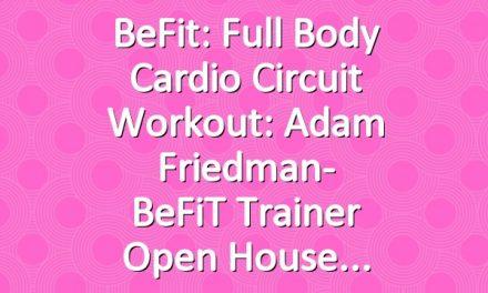 BeFit: Full Body Cardio Circuit Workout: Adam Friedman- BeFiT Trainer Open House