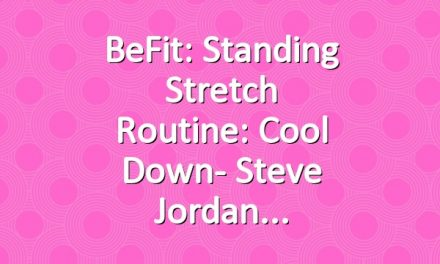 BeFit: Standing Stretch Routine: Cool Down- Steve Jordan