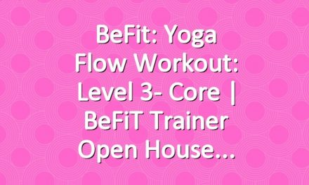 BeFit: Yoga Flow Workout: Level 3- Core | BeFiT Trainer Open House