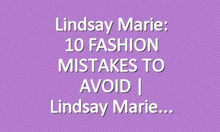 Lindsay Marie: 10 FASHION MISTAKES TO AVOID | Lindsay Marie
