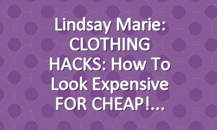 Lindsay Marie: CLOTHING HACKS: How To Look Expensive FOR CHEAP!